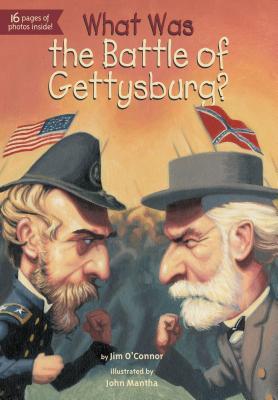 What Was the Battle of Gettysburg? By O'Connor, Jim/ Mantha, John (ILT)/ Bennett, James (ILT)